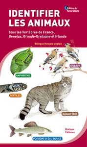 Identifier les animaux - Tous les vertébrés de France, Benelux , Grande Bretagne et Irlande